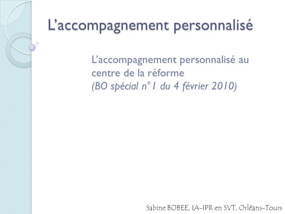 Laccompagnement personnalisé Laccompagnement personnalisé au centre de la réforme (BO spécial n°1 du 4 février 2010) Sabine BOBEE, IA-IPR en SVT, Orléans-Tours