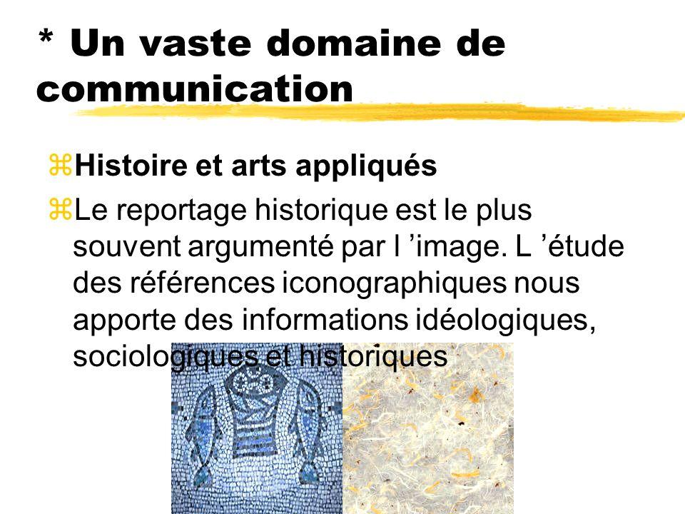 * Un vaste domaine de communication zHistoire et arts appliqués Le reportage historique est le plus souvent argumenté par l image. L étude des référen