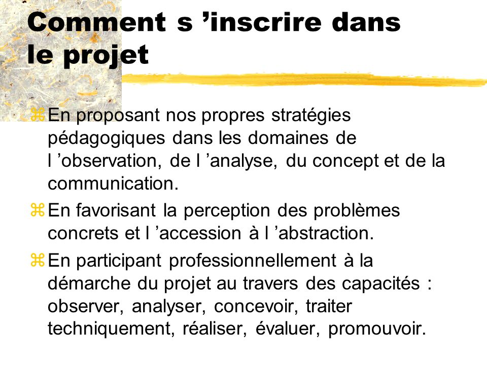 zEn proposant nos propres stratégies pédagogiques dans les domaines de l observation, de l analyse, du concept et de la communication. zEn favorisant