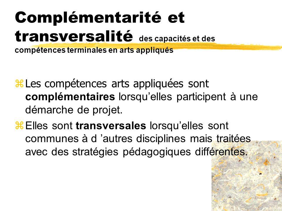 Complémentarité et transversalité d es capacités et des compétences terminales en arts appliqués Les compétences arts appliquées sont complémentaires