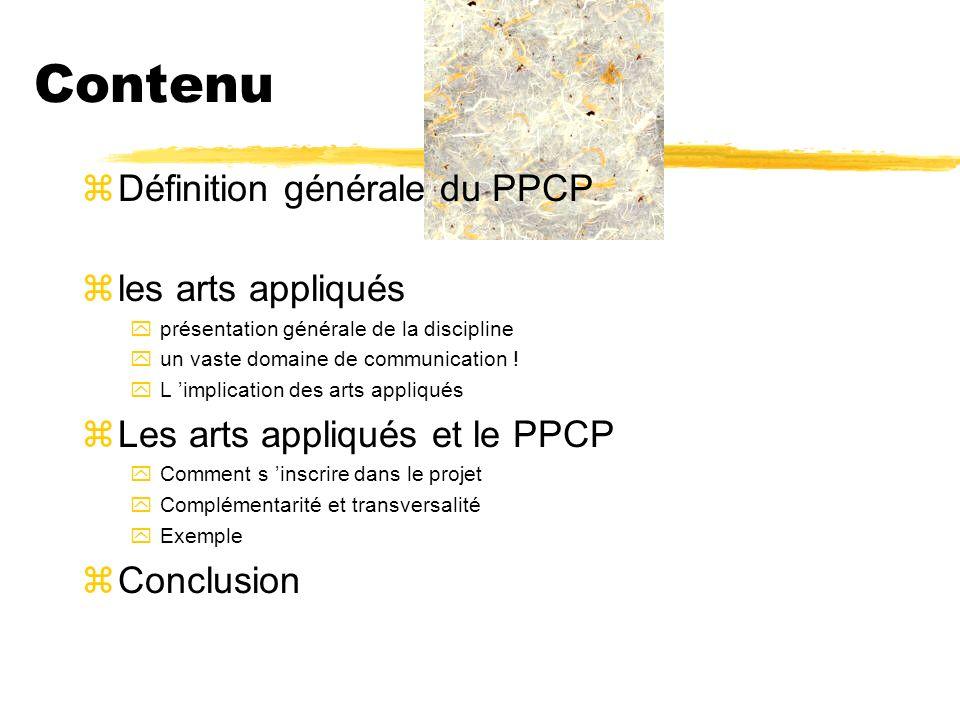 Contenu zDéfinition générale du PPCP zles arts appliqués yprésentation générale de la discipline yun vaste domaine de communication ! yL implication d