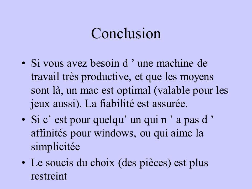 Conclusion Si vous avez besoin d une machine de travail très productive, et que les moyens sont là, un mac est optimal (valable pour les jeux aussi).