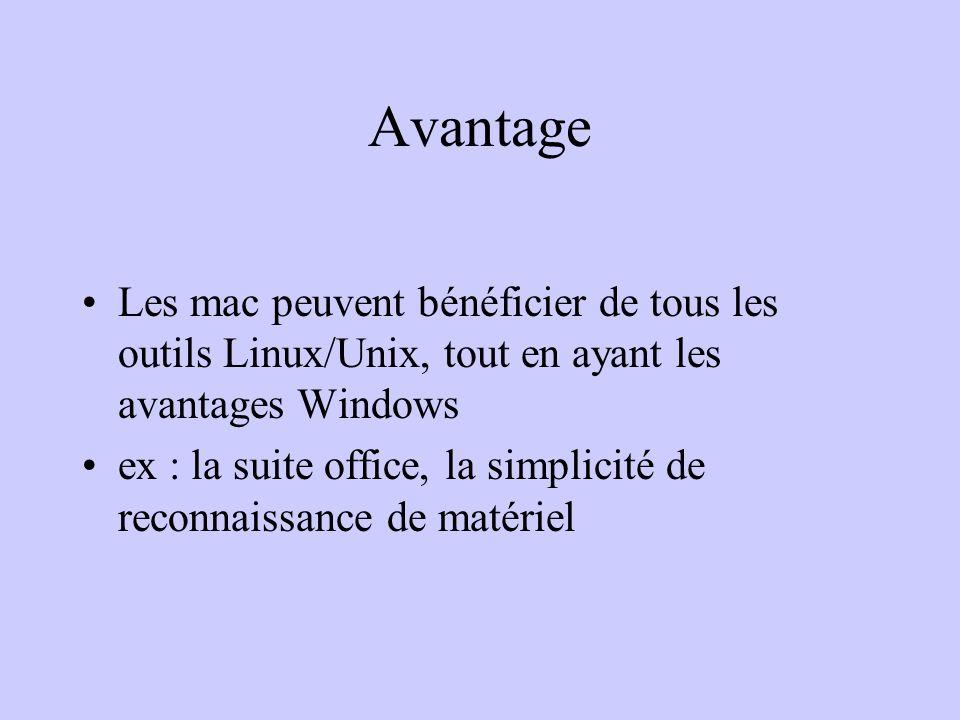 Avantage Les mac peuvent bénéficier de tous les outils Linux/Unix, tout en ayant les avantages Windows ex : la suite office, la simplicité de reconnai