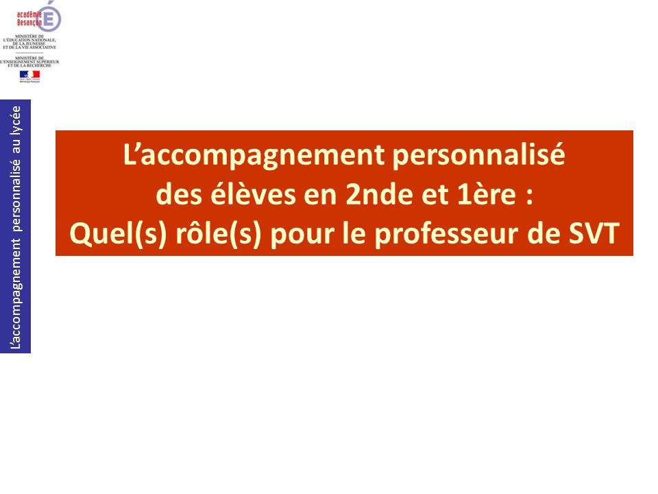 Laccompagnement personnalisé au lycée Laccompagnement personnalisé des élèves en 2nde et 1ère : Quel(s) rôle(s) pour le professeur de SVT
