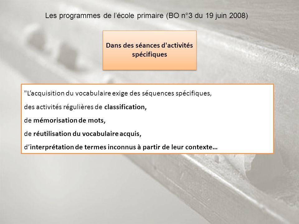 Dans des séances d'activités spécifiques Les programmes de lécole primaire (BO n°3 du 19 juin 2008)