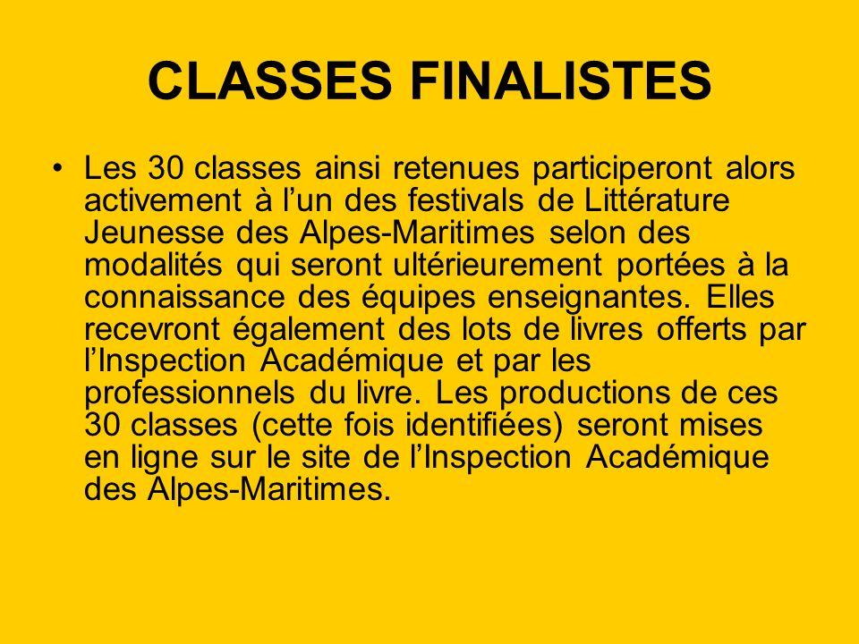 CLASSES FINALISTES Les 30 classes ainsi retenues participeront alors activement à lun des festivals de Littérature Jeunesse des Alpes-Maritimes selon