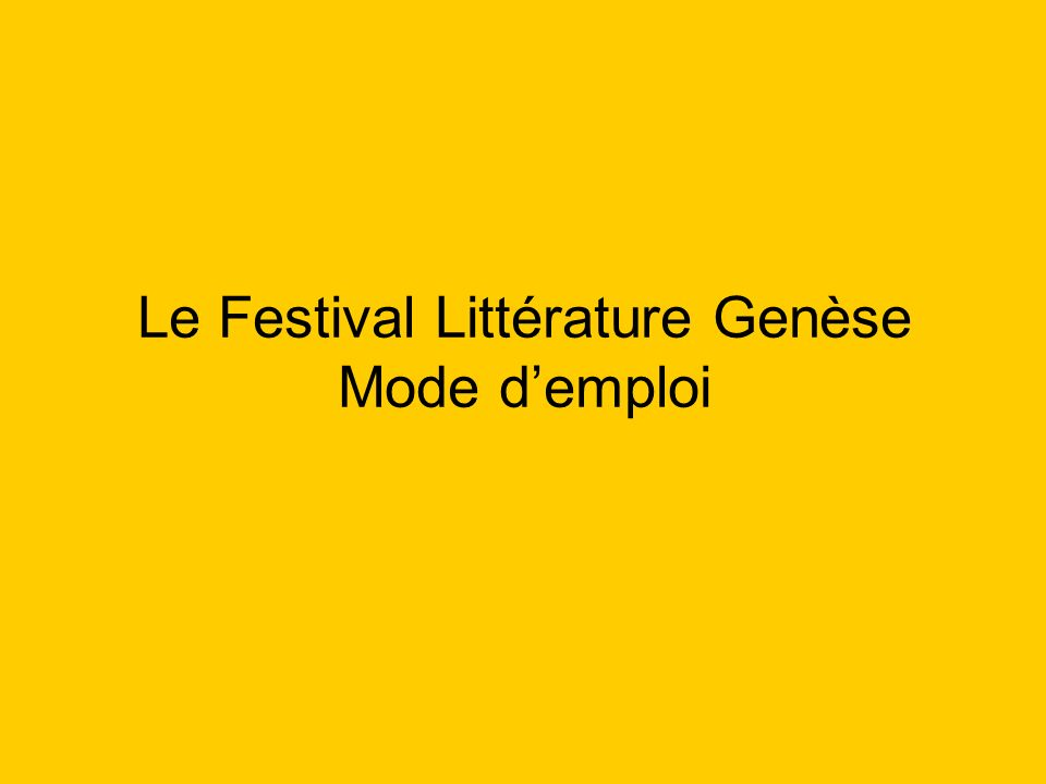 Le Festival Littérature Genèse Mode demploi