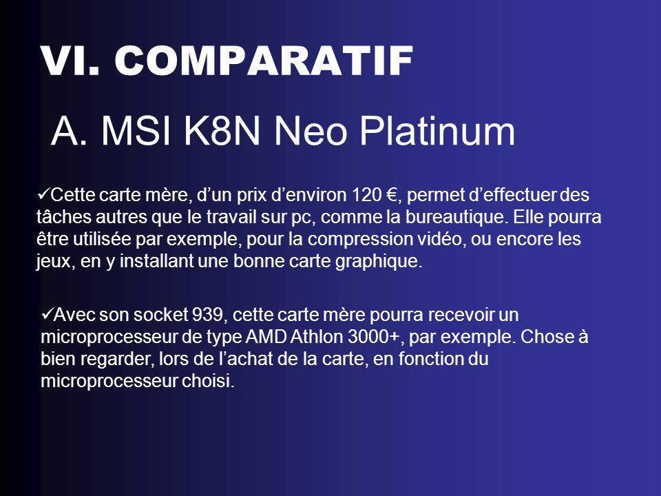 VI. COMPARATIF A. MSI K8N Neo Platinum Cette carte mère, dun prix denviron 120, permet deffectuer des tâches autres que le travail sur pc, comme la bu