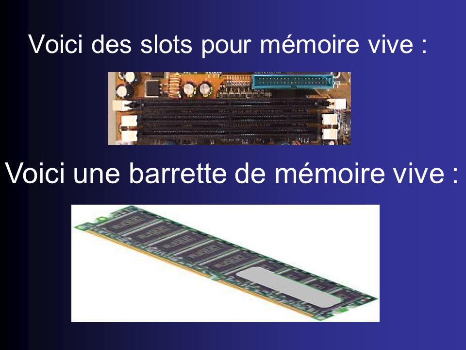 Voici des slots pour mémoire vive : Voici une barrette de mémoire vive :