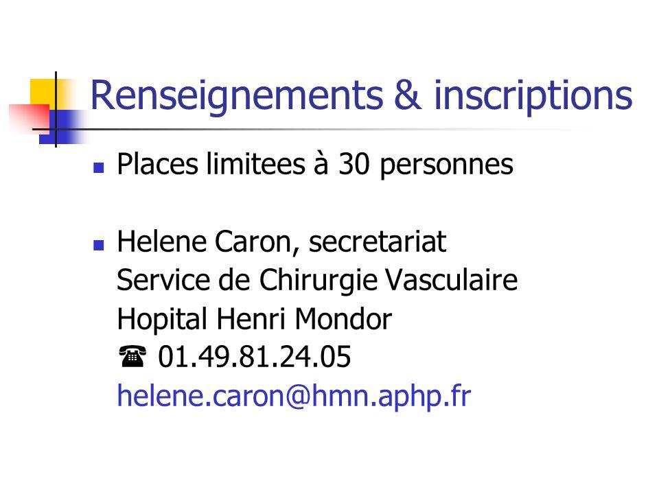 Renseignements & inscriptions Places limitees à 30 personnes Helene Caron, secretariat Service de Chirurgie Vasculaire Hopital Henri Mondor 01.49.81.24.05 helene.caron@hmn.aphp.fr