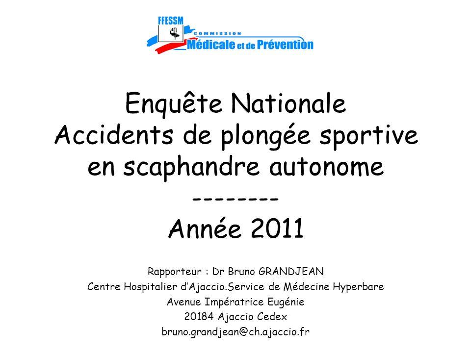 Enquête Nationale Accidents de plongée sportive en scaphandre autonome -------- Année 2011 Rapporteur : Dr Bruno GRANDJEAN Centre Hospitalier dAjaccio