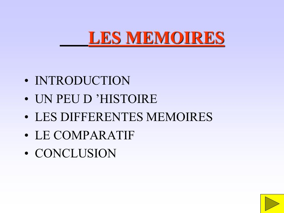 LES MEMOIRES INTRODUCTION UN PEU D HISTOIRE LES DIFFERENTES MEMOIRES LE COMPARATIF CONCLUSION