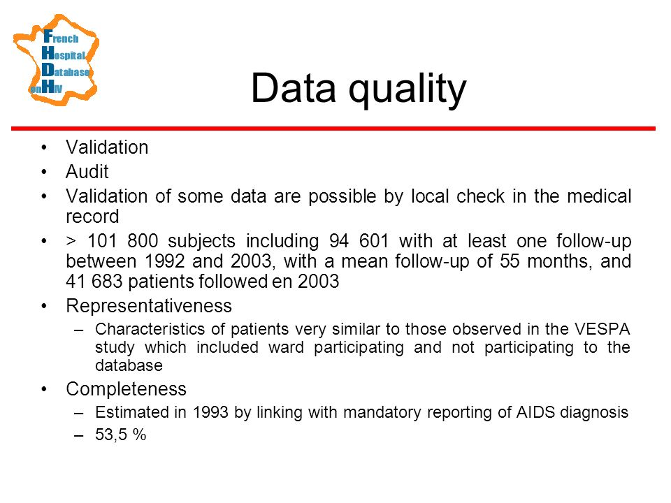 Data quality Validation Audit Validation of some data are possible by local check in the medical record > 101 800 subjects including 94 601 with at le