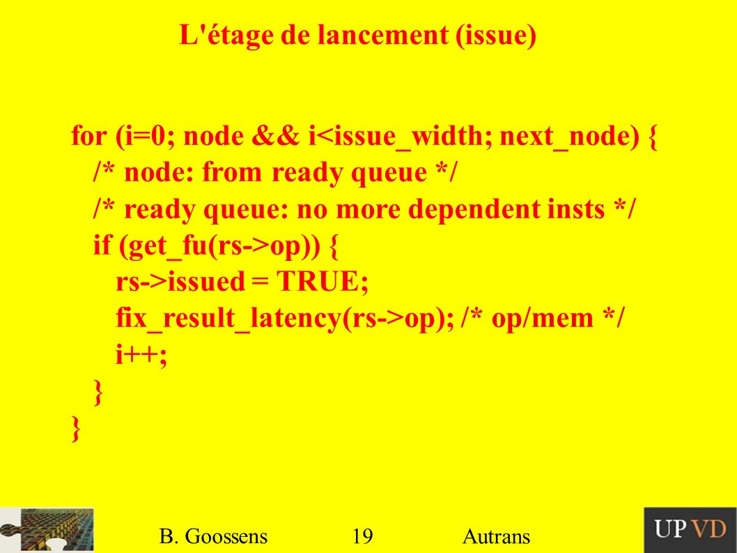 19 B. Goossens Autrans L'étage de lancement (issue) for (i=0; node && i<issue_width; next_node) { /* node: from ready queue */ /* ready queue: no more