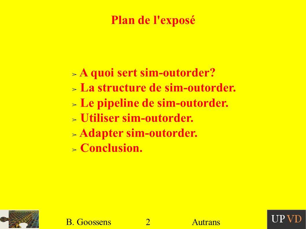 2 B. Goossens Autrans Plan de l exposé A quoi sert sim-outorder.
