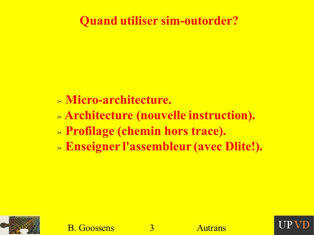 3 B. Goossens Autrans Quand utiliser sim-outorder.