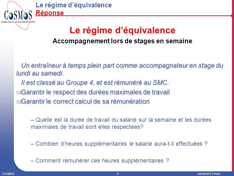 CoSMoS6vendredi 31 mars Le régime déquivalence Réponse Le régime déquivalence Accompagnement lors de stages en semaine Un entraîneur à temps plein part comme accompagnateur en stage du lundi au samedi.