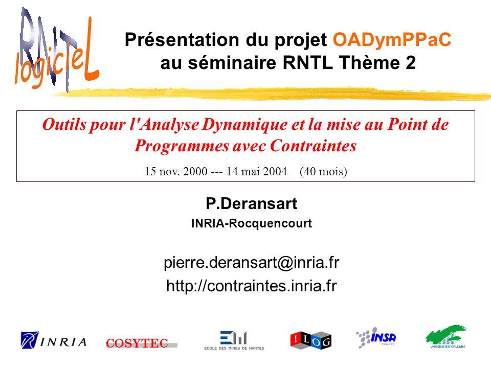 Présentation du projet OADymPPaC au séminaire RNTL Thème 2 P.Deransart INRIA-Rocquencourt pierre.deransart@inria.fr http://contraintes.inria.fr Outils