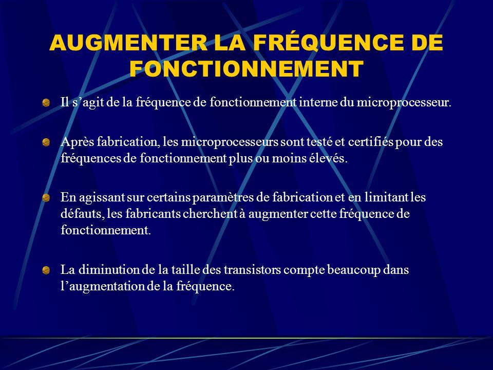 AUGMENTER LA FRÉQUENCE DE FONCTIONNEMENT Il sagit de la fréquence de fonctionnement interne du microprocesseur. Après fabrication, les microprocesseur