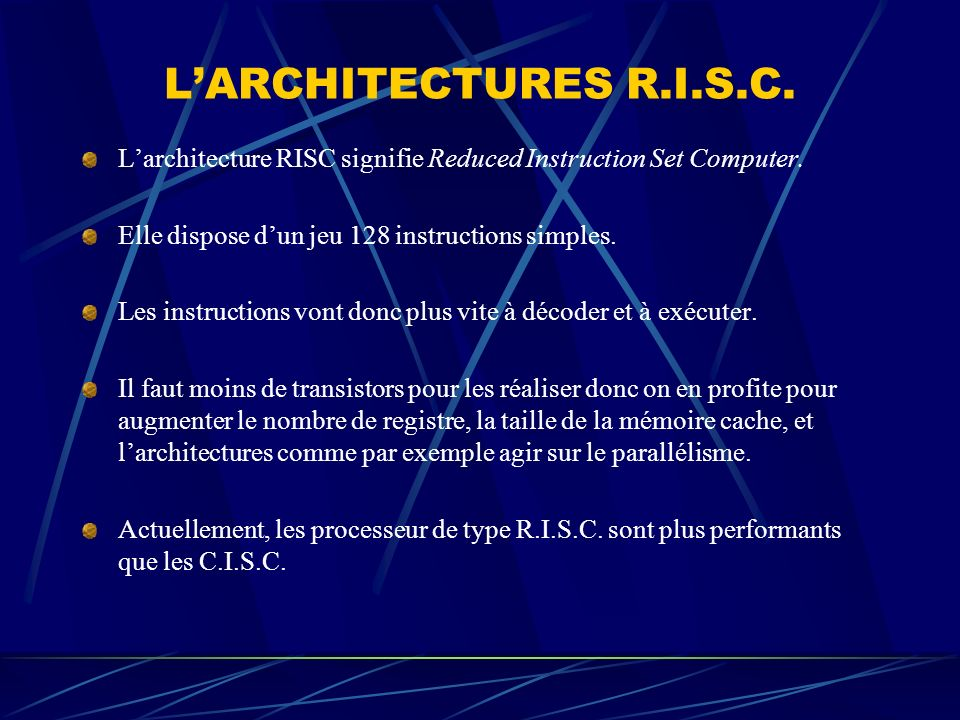 LARCHITECTURES R.I.S.C. Larchitecture RISC signifie Reduced Instruction Set Computer. Elle dispose dun jeu 128 instructions simples. Les instructions