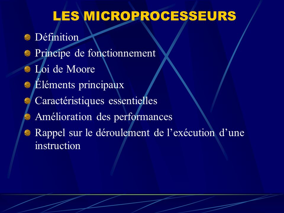 LES MICROPROCESSEURS Définition Principe de fonctionnement Loi de Moore Éléments principaux Caractéristiques essentielles Amélioration des performance