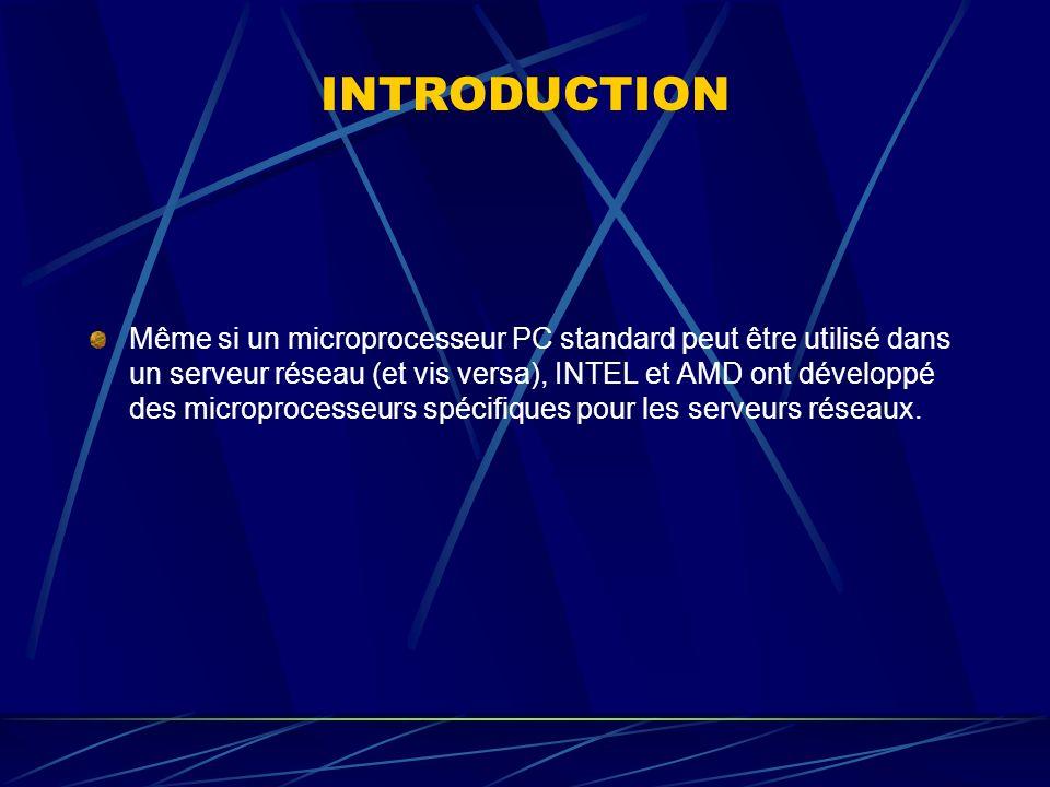 INTRODUCTION Même si un microprocesseur PC standard peut être utilisé dans un serveur réseau (et vis versa), INTEL et AMD ont développé des microproce