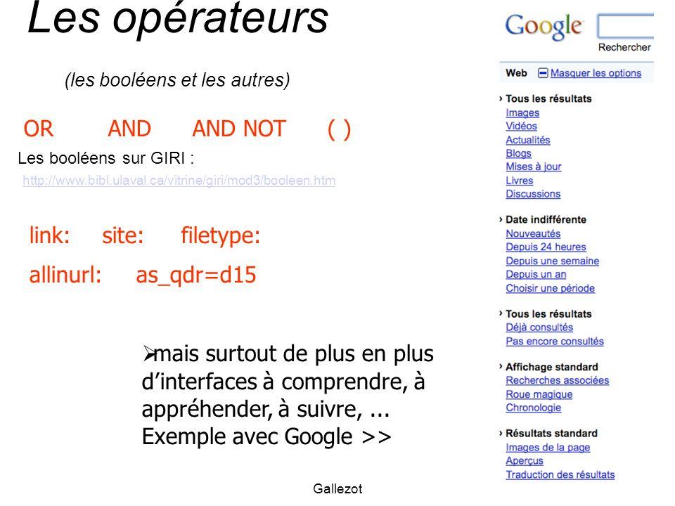 Gallezot Les opérateurs (les booléens et les autres) ORANDAND NOT Les booléens sur GIRI : http://www.bibl.ulaval.ca/vitrine/giri/mod3/booleen.htm ( )