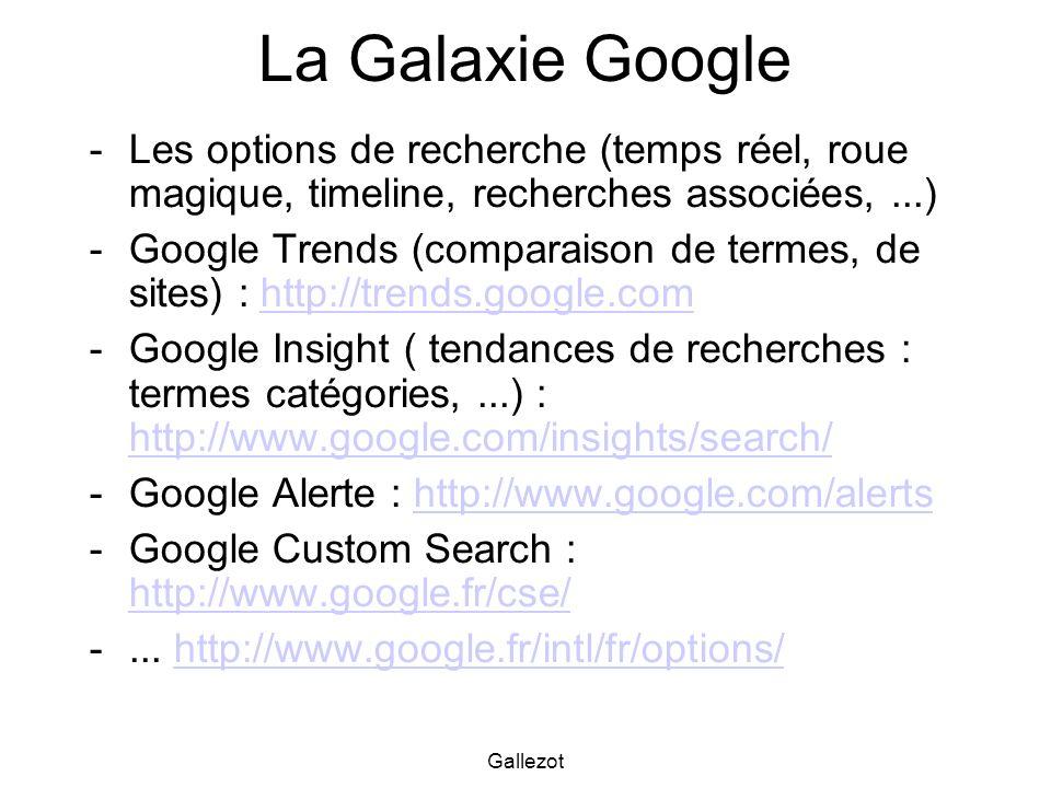 Gallezot La Galaxie Google -Les options de recherche (temps réel, roue magique, timeline, recherches associées,...) -Google Trends (comparaison de ter