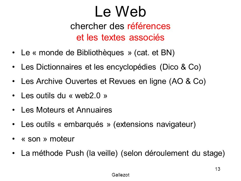 Gallezot 13 Le Web chercher des références et les textes associés Le « monde de Bibliothèques » (cat. et BN) Les Dictionnaires et les encyclopédies (D