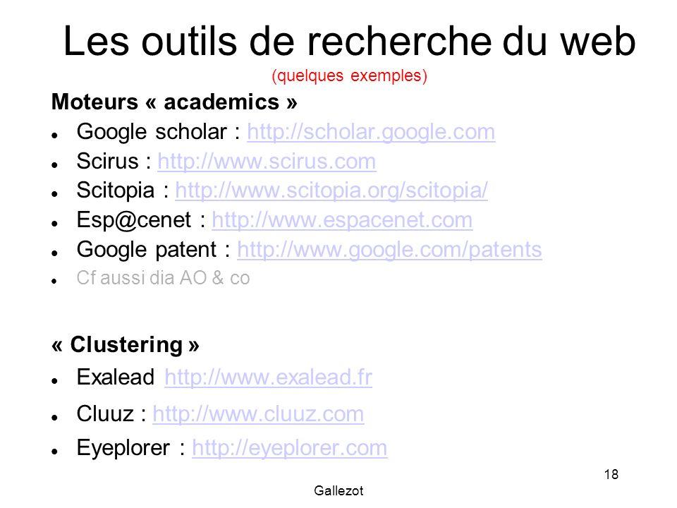 Gallezot 18 Les outils de recherche du web (quelques exemples) Moteurs « academics » Google scholar : http://scholar.google.comhttp://scholar.google.c