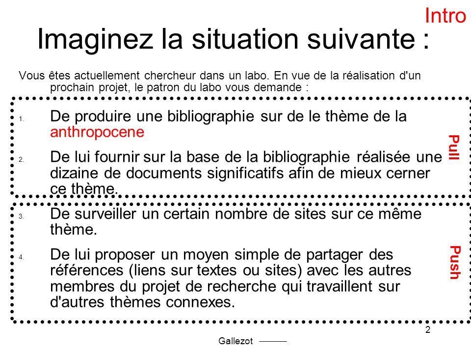 Gallezot Plan 1.Introduction générale à la recherche dinformation 2.Outils de recherche sur le web 3.Mon environnement de travail 4.Methode Push (la veille) > déroulement du stage