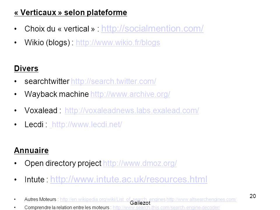 Gallezot 20 « Verticaux » selon plateforme Choix du « vertical » : http://socialmention.com/ http://socialmention.com/ Wikio (blogs) : http://www.wiki