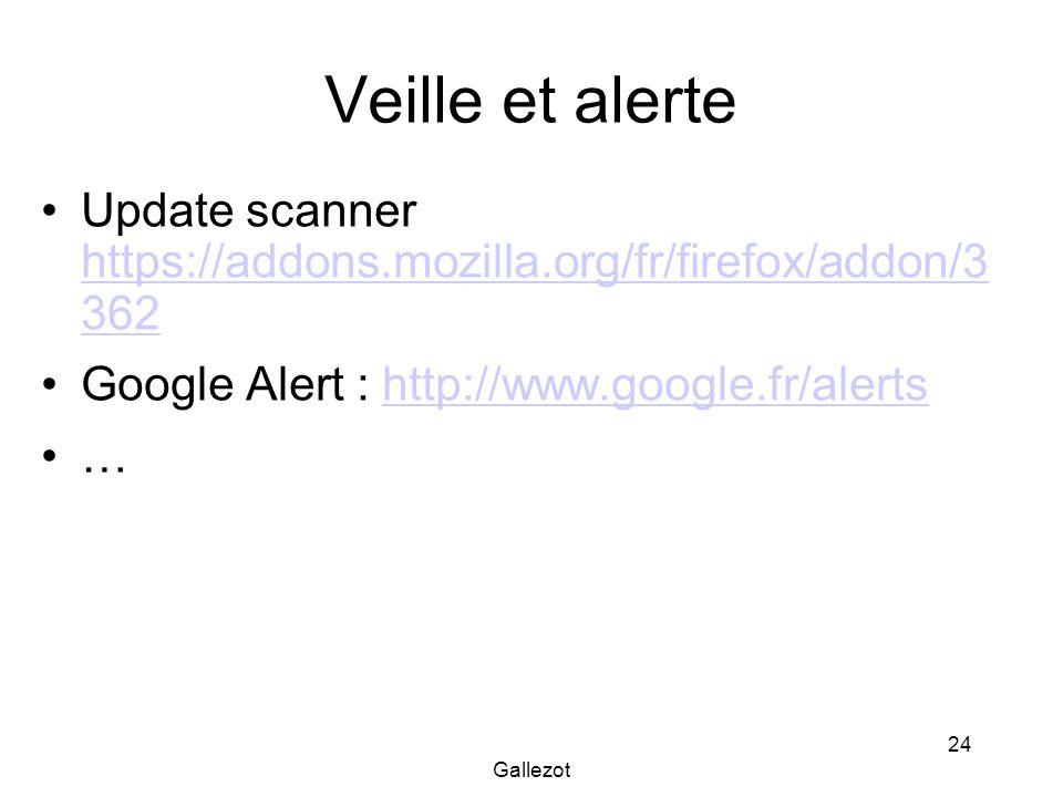 Gallezot 24 Veille et alerte Update scanner https://addons.mozilla.org/fr/firefox/addon/3 362 https://addons.mozilla.org/fr/firefox/addon/3 362 Google