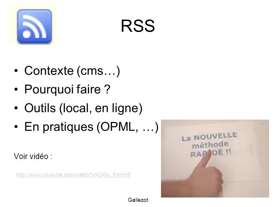 Gallezot 25 RSS Contexte (cms…) Pourquoi faire ? Outils (local, en ligne) En pratiques (OPML, …) Voir vidéo : http://www.youtube.com/watch?v=240u_FoIH