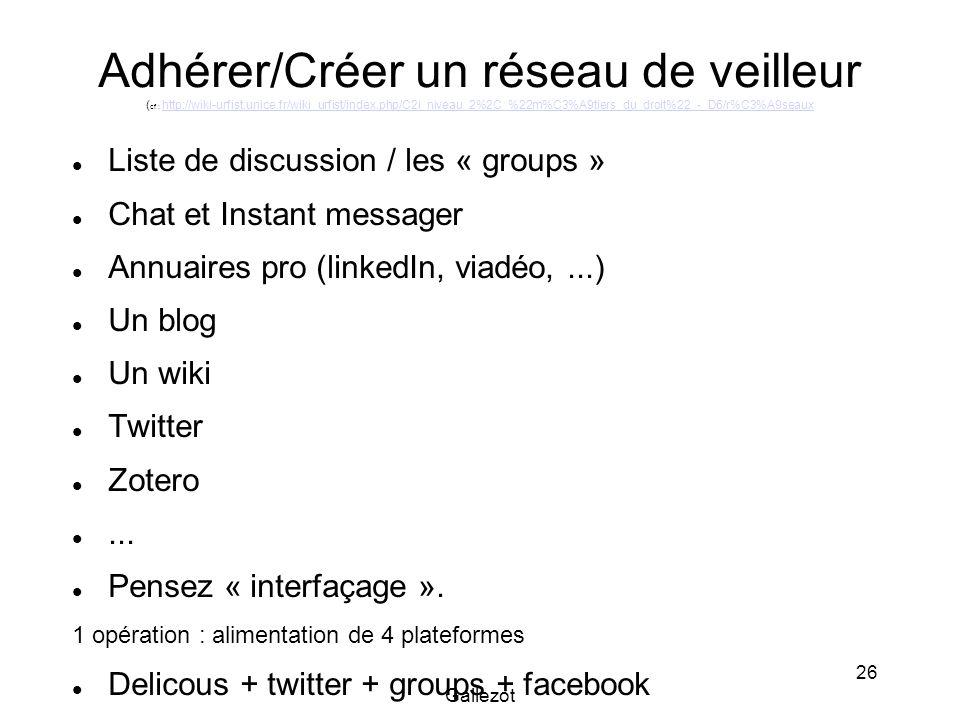 Gallezot 26 Adhérer/Créer un réseau de veilleur ( cf : http://wiki-urfist.unice.fr/wiki_urfist/index.php/C2i_niveau_2%2C_%22m%C3%A9tiers_du_droit%22_-