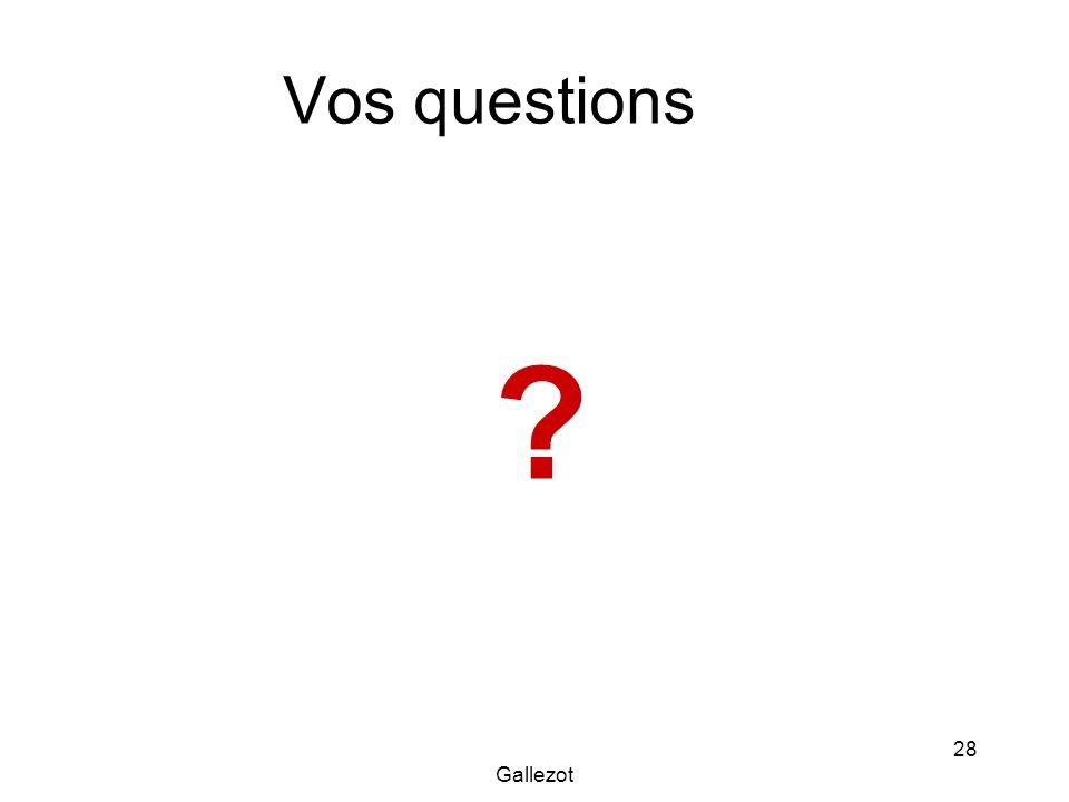 Gallezot 28 Vos questions ?