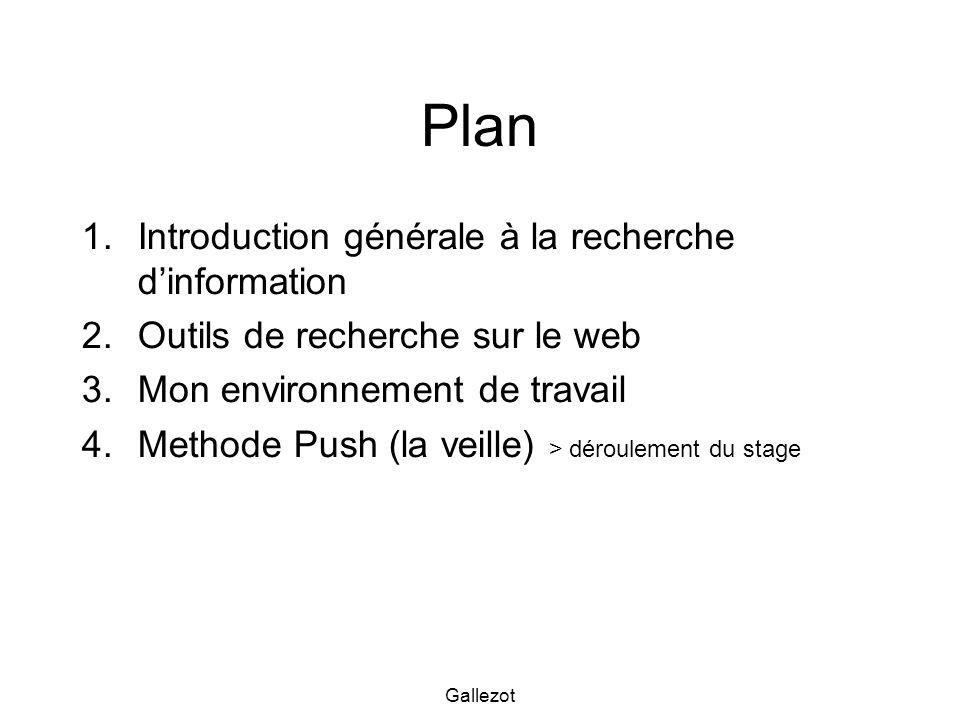 Gallezot Plan 1.Introduction générale à la recherche dinformation 2.Outils de recherche sur le web 3.Mon environnement de travail 4.Methode Push (la v