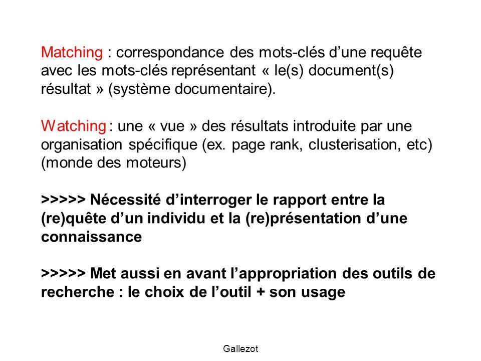 Gallezot Matching : correspondance des mots-clés dune requête avec les mots-clés représentant « le(s) document(s) résultat » (système documentaire). W