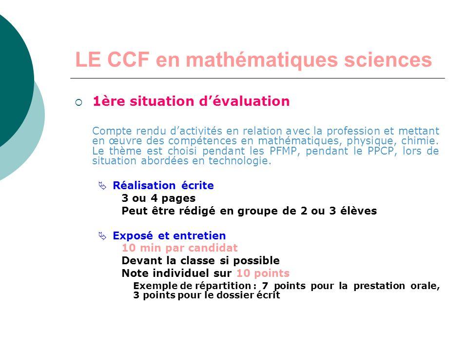 LE CCF en mathématiques sciences Le CCF est un contrôle en cours de formation 2 situations dévaluations Au cours de la 2 e moitié de la formation Sur