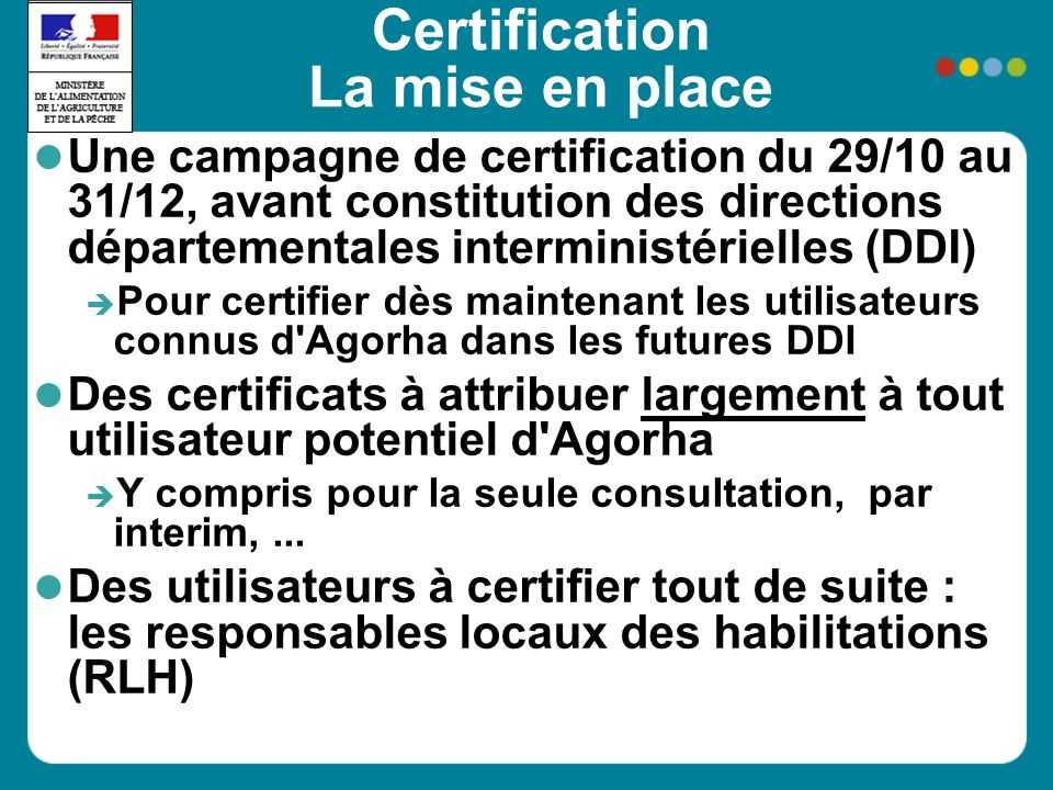Certification La mise en place Une campagne de certification du 29/10 au 31/12, avant constitution des directions départementales interministérielles