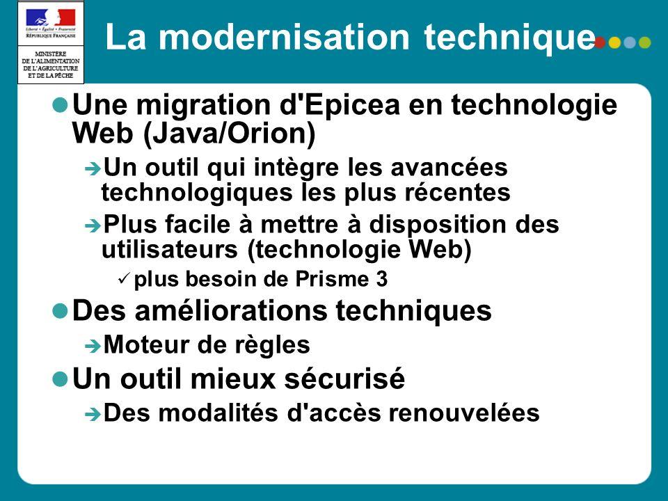 La modernisation technique Une migration d'Epicea en technologie Web (Java/Orion) Un outil qui intègre les avancées technologiques les plus récentes P
