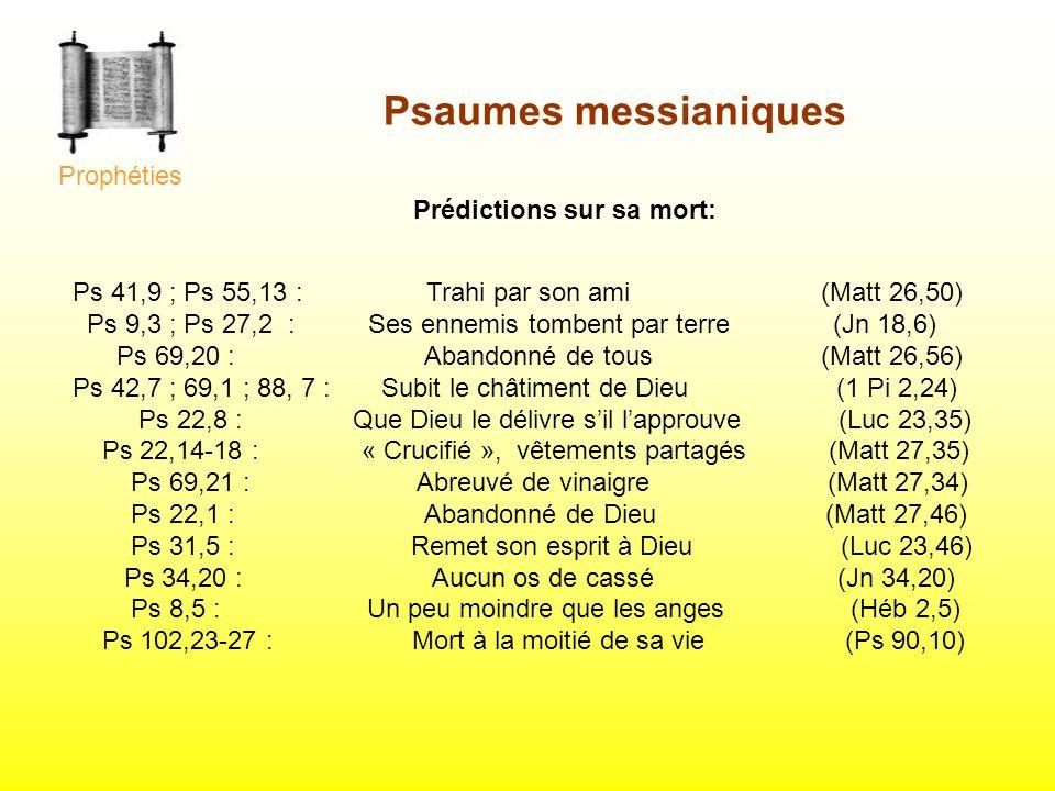 Ps 41,9 ; Ps 55,13 : Trahi par son ami (Matt 26,50) Ps 9,3 ; Ps 27,2 : Ses ennemis tombent par terre (Jn 18,6) Ps 69,20 : Abandonné de tous (Matt 26,5