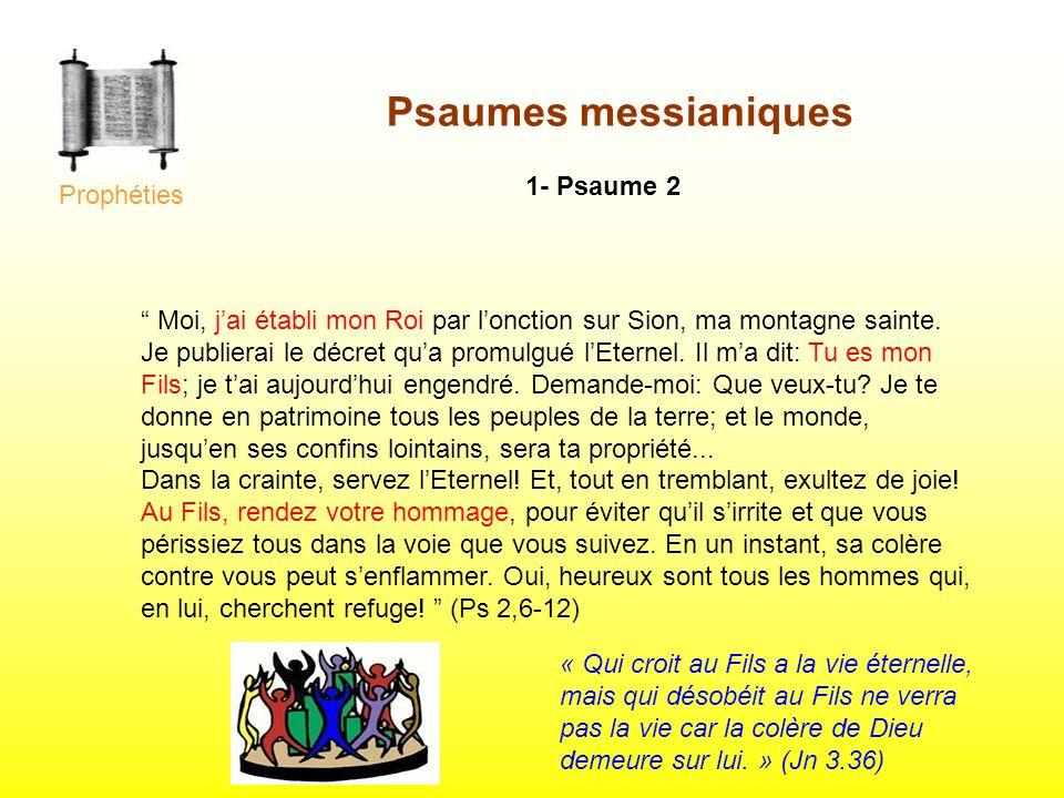1- Psaume 2 Moi, jai établi mon Roi par lonction sur Sion, ma montagne sainte. Je publierai le décret qua promulgué lEternel. Il ma dit: Tu es mon Fil
