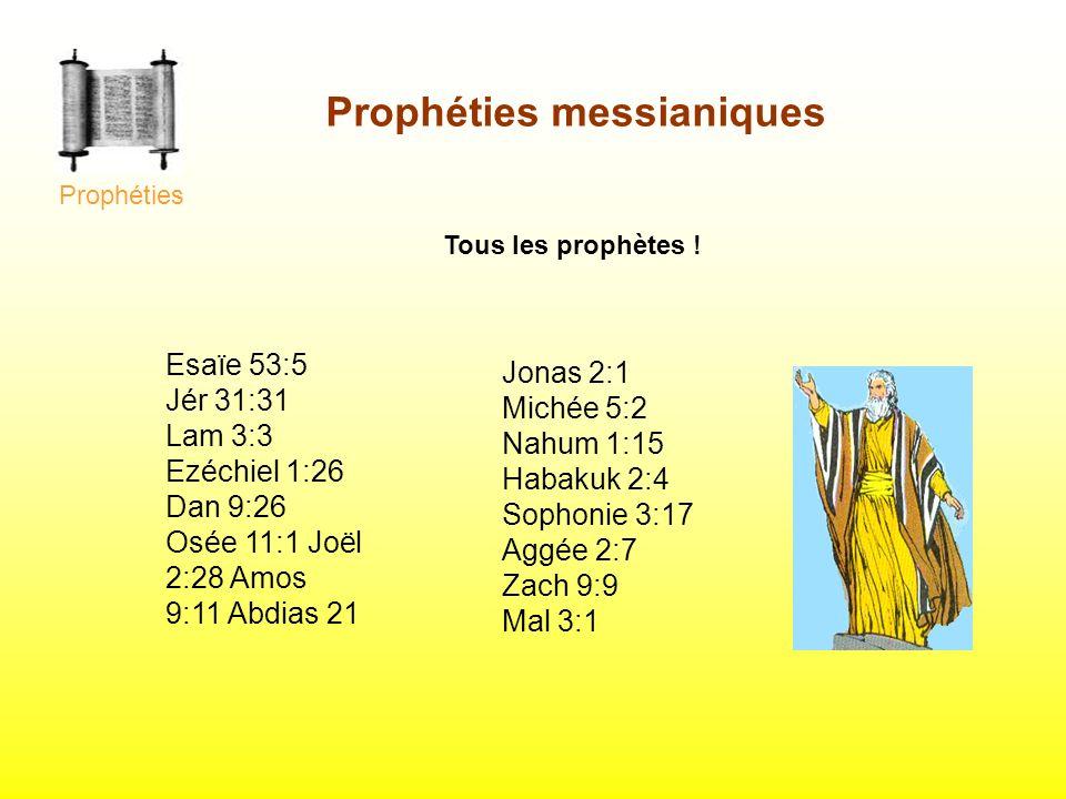 Tous les prophètes ! Esaïe 53:5 Jér 31:31 Lam 3:3 Ezéchiel 1:26 Dan 9:26 Osée 11:1 Joël 2:28 Amos 9:11 Abdias 21 Prophéties Prophéties messianiques Jo