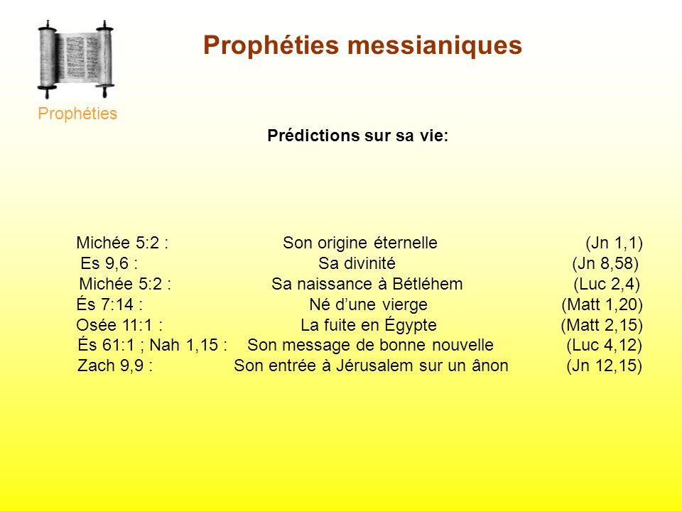Michée 5:2 : Son origine éternelle (Jn 1,1) Es 9,6 : Sa divinité (Jn 8,58) Michée 5:2 : Sa naissance à Bétléhem (Luc 2,4) És 7:14 : Né dune vierge (Ma