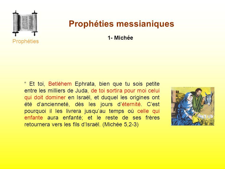 1- Michée Et toi, Betléhem Ephrata, bien que tu sois petite entre les milliers de Juda, de toi sortira pour moi celui qui doit dominer en Israël, et d