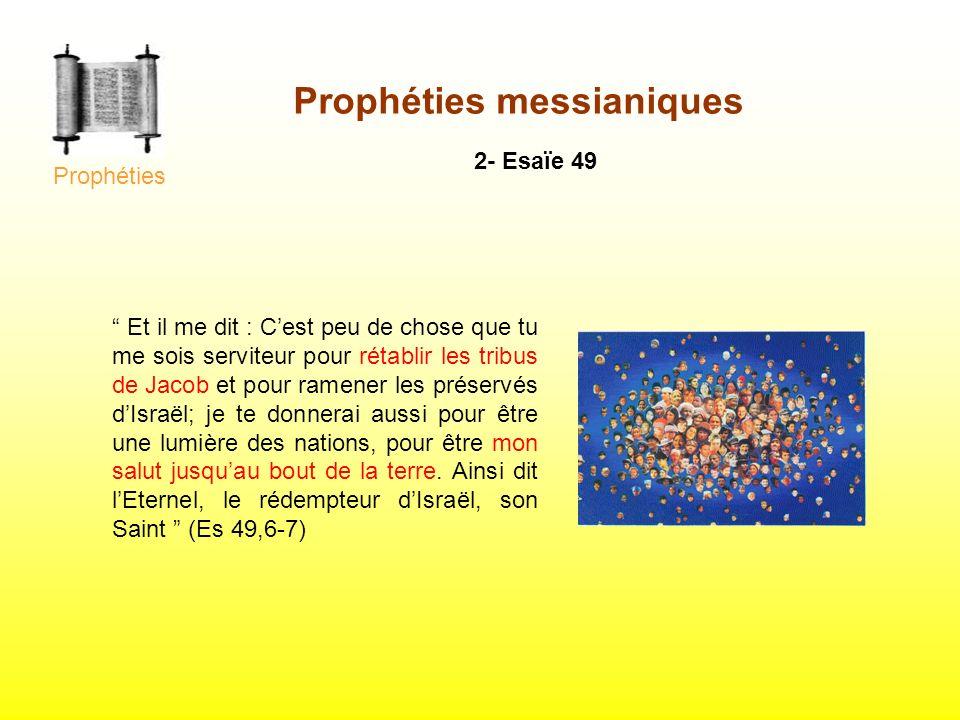 2- Esaïe 49 Et il me dit : Cest peu de chose que tu me sois serviteur pour rétablir les tribus de Jacob et pour ramener les préservés dIsraël; je te d