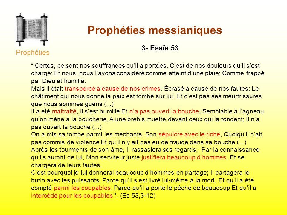 3- Esaïe 53 Certes, ce sont nos souffrances quil a portées, Cest de nos douleurs quil sest chargé; Et nous, nous lavons considéré comme atteint dune p
