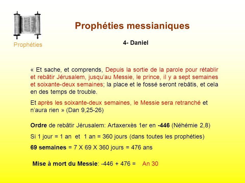 4- Daniel « Et sache, et comprends, Depuis la sortie de la parole pour rétablir et rebâtir Jérusalem, jusquau Messie, le prince, il y a sept semaines
