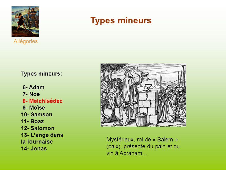 Types mineurs Allégories Types mineurs: 6- Adam 7- Noé 8- Melchisédec 9- Moïse 10- Samson 11- Boaz 12- Salomon 13- Lange dans la fournaise 14- Jonas M